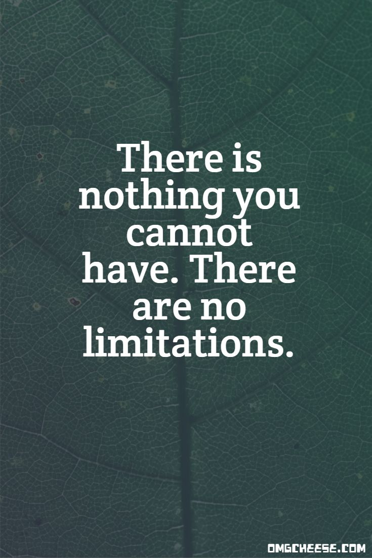There is nothing you cannot have. There are no limitations.